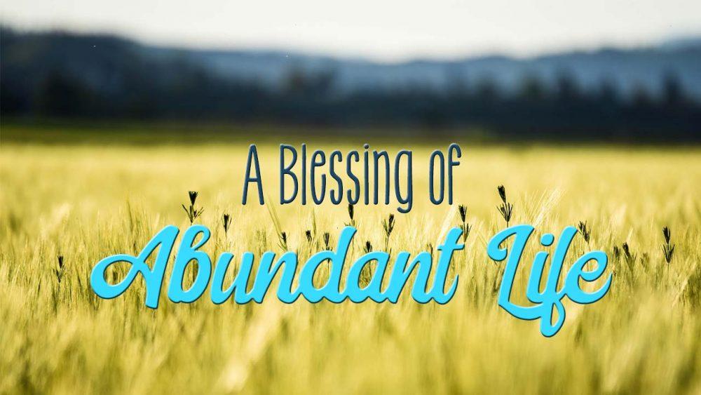 A Blessing of Abundant Life