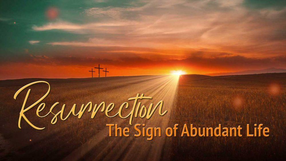 Resurrection - The Sign of Abundant Life!